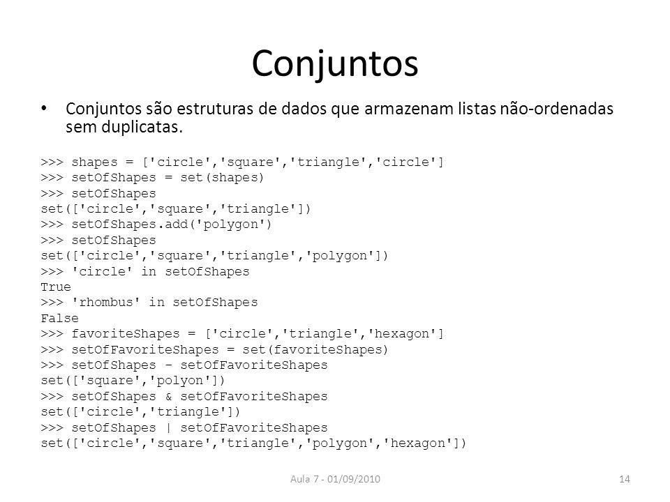 Conjuntos Conjuntos são estruturas de dados que armazenam listas não-ordenadas sem duplicatas. >>> shapes = [ circle , square , triangle , circle ]